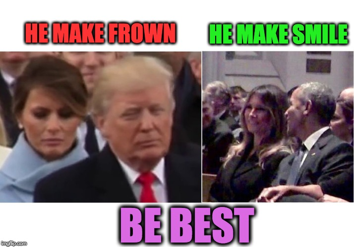 Be Best | HE MAKE FROWN HE MAKE SMILE BE BEST | image tagged in bebest,be best,melania trump,smile,frown | made w/ Imgflip meme maker