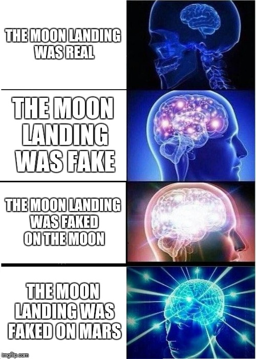 Expanding Brain Meme | THE MOON LANDING WAS REAL THE MOON LANDING WAS FAKE THE MOON LANDING WAS FAKED ON THE MOON THE MOON LANDING WAS FAKED ON MARS | image tagged in memes,expanding brain | made w/ Imgflip meme maker