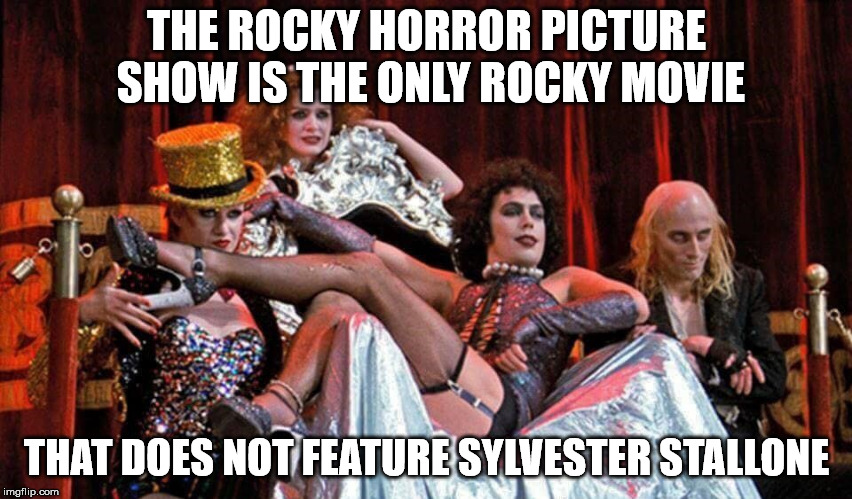 I don't know if there was a part in the movie for Sly. | THE ROCKY HORROR PICTURE SHOW IS THE ONLY ROCKY MOVIE THAT DOES NOT FEATURE SYLVESTER STALLONE | image tagged in memes,rocky horror picture show | made w/ Imgflip meme maker