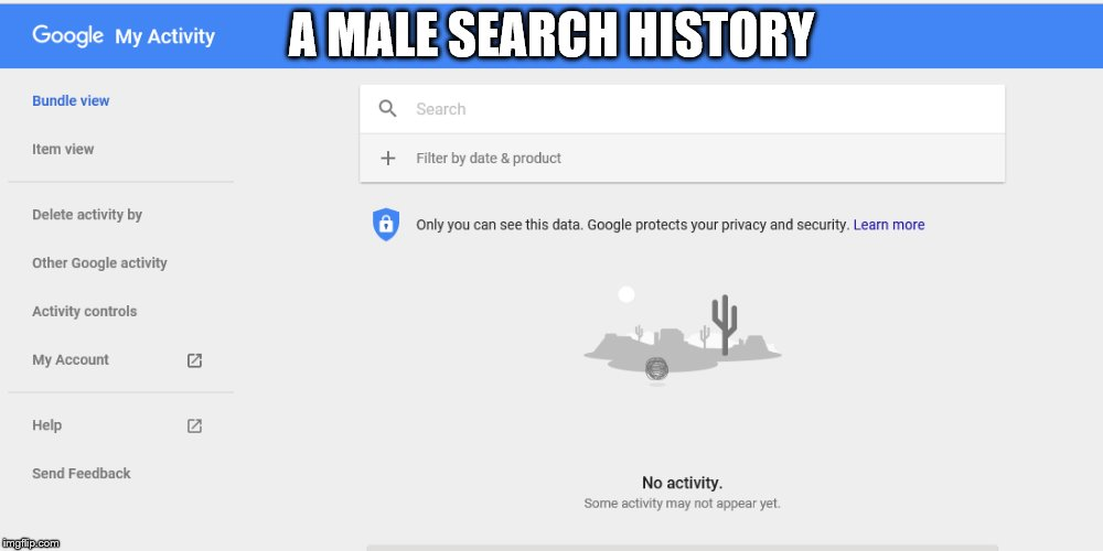 A male search history | A MALE SEARCH HISTORY | image tagged in google search | made w/ Imgflip meme maker