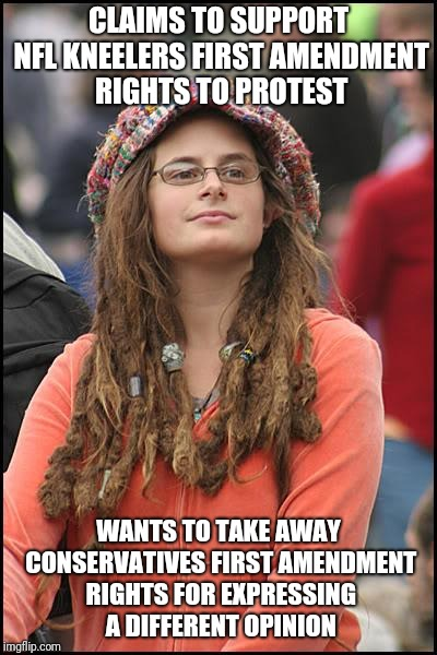 College Liberal | CLAIMS TO SUPPORT NFL KNEELERS FIRST AMENDMENT RIGHTS TO PROTEST WANTS TO TAKE AWAY CONSERVATIVES FIRST AMENDMENT RIGHTS FOR EXPRESSING A DI | image tagged in memes,college liberal | made w/ Imgflip meme maker