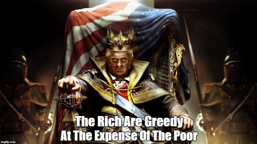 The Rich Are Greedy At The Expense Of The Poor | made w/ Imgflip meme maker