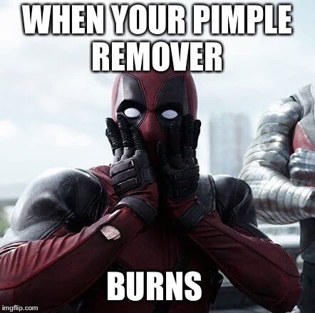 Deadpool Surprised | WHEN YOUR PIMPLE REMOVER BURNS | image tagged in memes,deadpool surprised | made w/ Imgflip meme maker