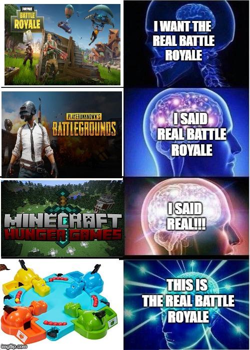expanding brain meme i want the real battle royale i said real battle royale i