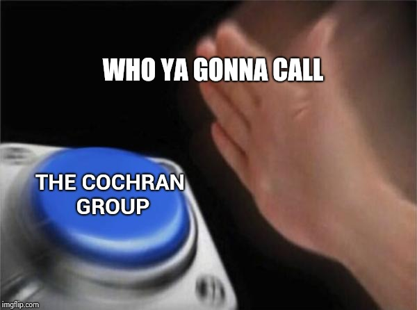 Blank Nut Button Meme | WHO YA GONNA CALL THE COCHRAN GROUP | image tagged in memes,blank nut button | made w/ Imgflip meme maker