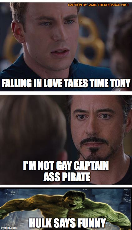 Marvel Civil War 1 Meme | FALLING IN LOVE TAKES TIME TONY I'M NOT GAY CAPTAIN ASS PIRATE HULK SAYS FUNNY CAPTION BY JAMIE FREDRICKSON 2018 | image tagged in memes,marvel civil war 1 | made w/ Imgflip meme maker