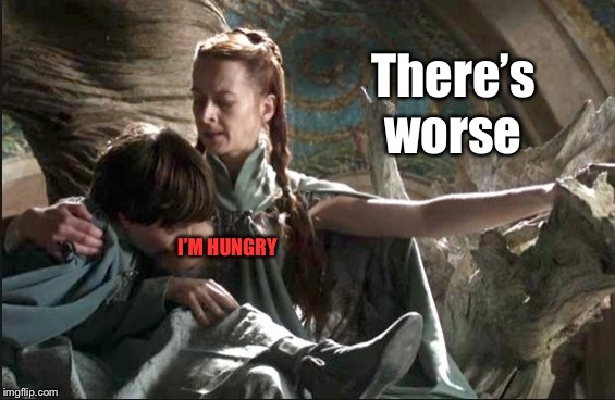 There's worse I'M HUNGRY | made w/ Imgflip meme maker