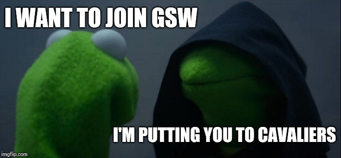 Trade in NBA be like | I WANT TO JOIN GSW I'M PUTTING YOU TO CAVALIERS | image tagged in memes,evil kermit | made w/ Imgflip meme maker