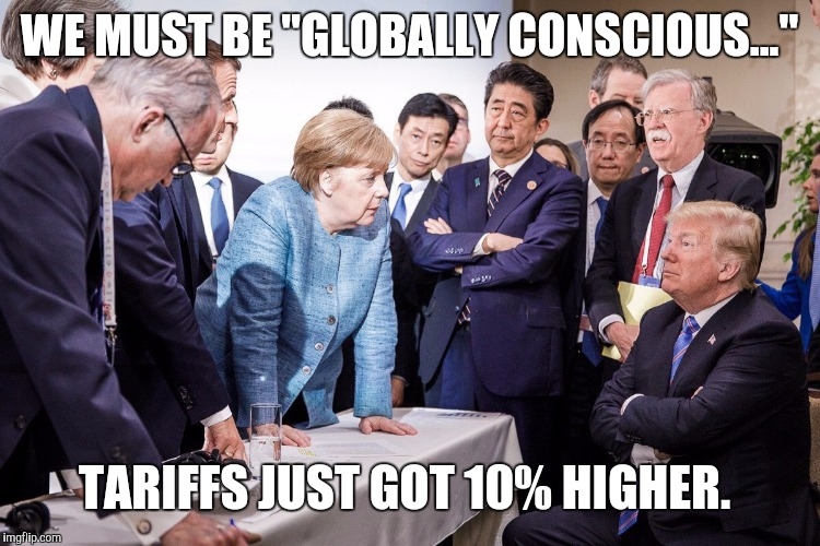"WE MUST BE ""GLOBALLY CONSCIOUS..."" TARIFFS JUST GOT 10% HIGHER. 
