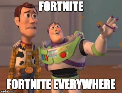 X, X Everywhere Meme | FORTNITE FORTNITE EVERYWHERE | image tagged in memes,x x everywhere | made w/ Imgflip meme maker