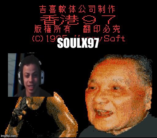 hong kong 97 opening screen | SOULX97 | image tagged in hong kong 97 opening screen | made w/ Imgflip meme maker