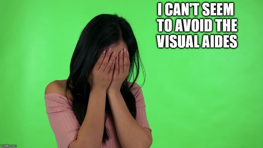 I CAN'T SEEM TO AVOID THE VISUAL AIDES | made w/ Imgflip meme maker