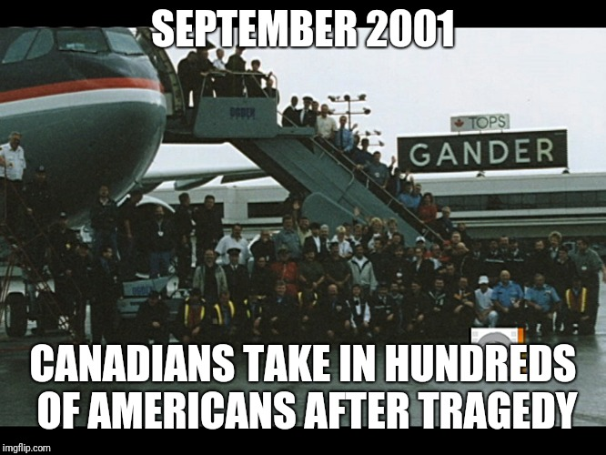 SEPTEMBER 2001 CANADIANS TAKE IN HUNDREDS OF AMERICANS AFTER TRAGEDY | made w/ Imgflip meme maker