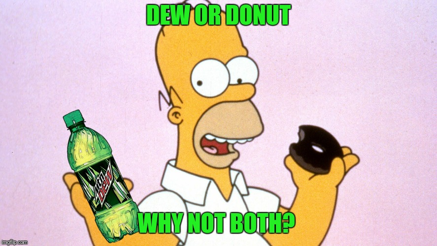 DEW OR DONUT WHY NOT BOTH? | made w/ Imgflip meme maker