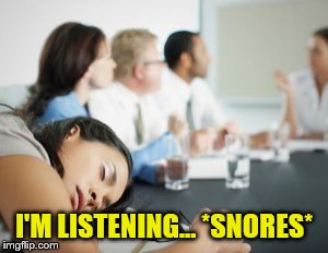I'M LISTENING... *SNORES* | made w/ Imgflip meme maker