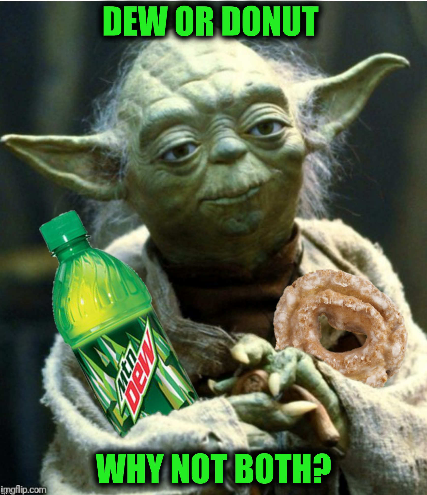 Bad Photoshop Sunday presents:  Fear leads to hunger, hunger leads to sugar, sugar leads to woohoo! | DEW OR DONUT WHY NOT BOTH? | image tagged in bad photoshop sunday,yoda,mountain dew,donut | made w/ Imgflip meme maker