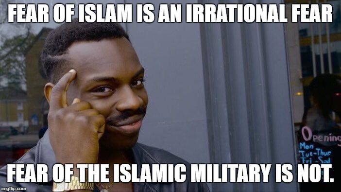 Roll Safe Think About It Meme | FEAR OF ISLAM IS AN IRRATIONAL FEAR FEAR OF THE ISLAMIC MILITARY IS NOT. | image tagged in memes,roll safe think about it | made w/ Imgflip meme maker
