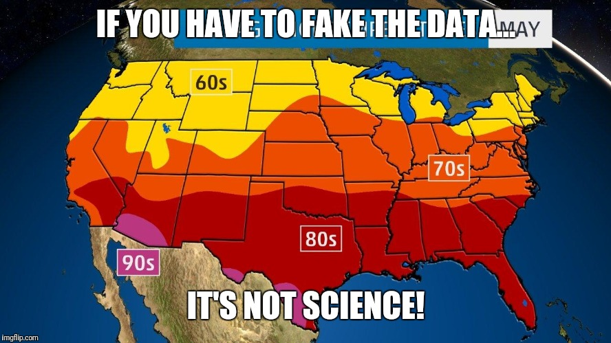 If you have to fake the data... | IF YOU HAVE TO FAKE THE DATA... IT'S NOT SCIENCE! | image tagged in memes,global warming,if you have to fake the data | made w/ Imgflip meme maker