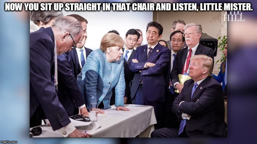 NOW YOU SIT UP STRAIGHT IN THAT CHAIR AND LISTEN, LITTLE MISTER. | image tagged in merkel and trumblo | made w/ Imgflip meme maker