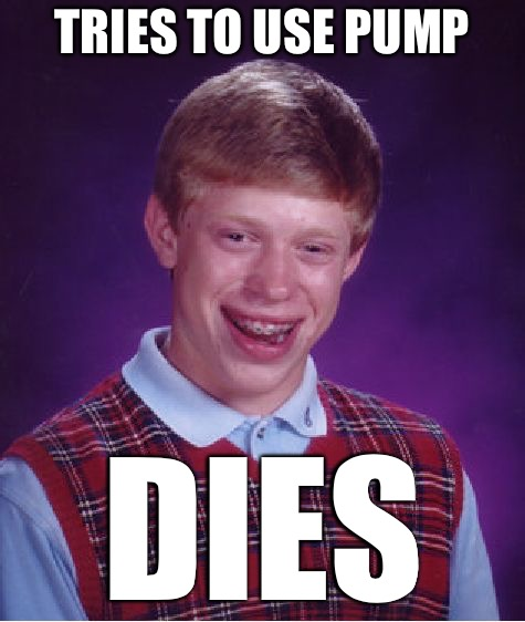 Bad Luck Brian Meme | TRIES TO USE PUMP DIES | image tagged in memes,bad luck brian | made w/ Imgflip meme maker