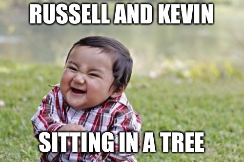 Evil Toddler Meme | RUSSELL AND KEVIN SITTING IN A TREE | image tagged in memes,evil toddler | made w/ Imgflip meme maker