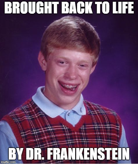 Bad Luck Brian Meme | BROUGHT BACK TO LIFE BY DR. FRANKENSTEIN | image tagged in memes,bad luck brian | made w/ Imgflip meme maker