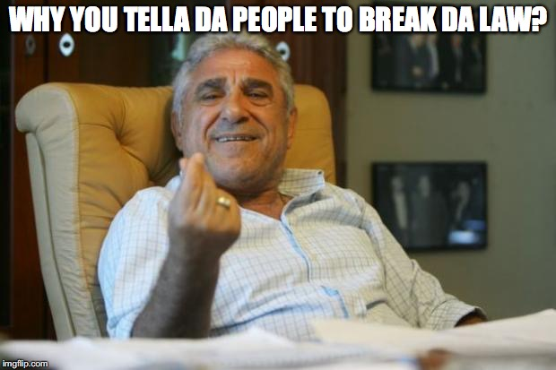 WHY YOU TELLA DA PEOPLE TO BREAK DA LAW? | made w/ Imgflip meme maker