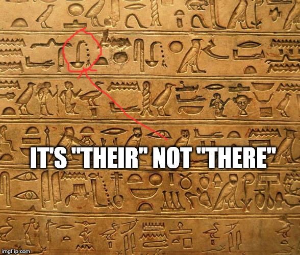"Hieroglyphics | IT'S ""THEIR"" NOT ""THERE"" 