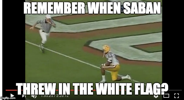 | REMEMBER WHEN SABAN THREW IN THE WHITE FLAG? | image tagged in saban,surrender | made w/ Imgflip meme maker