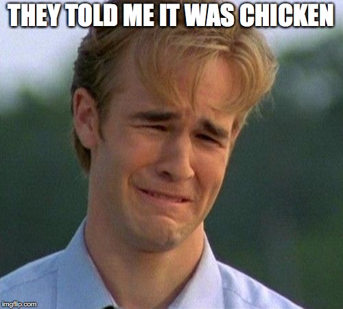 THEY TOLD ME IT WAS CHICKEN | made w/ Imgflip meme maker