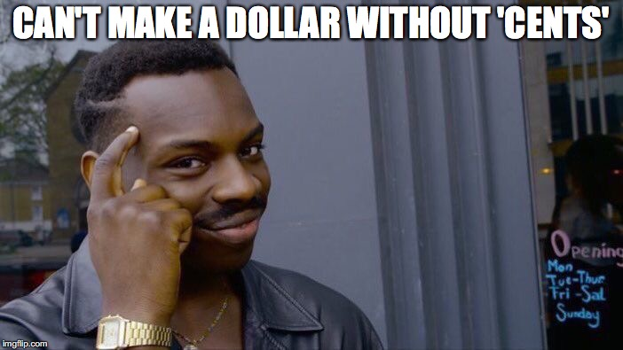 Roll Safe Think About It Meme | CAN'T MAKE A DOLLAR WITHOUT 'CENTS' | image tagged in memes,roll safe think about it | made w/ Imgflip meme maker