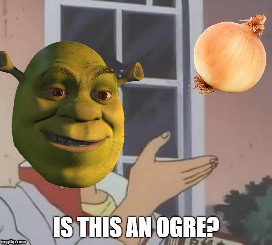 Is it? |  IS THIS AN OGRE? | image tagged in is this a pigeon | made w/ Imgflip meme maker