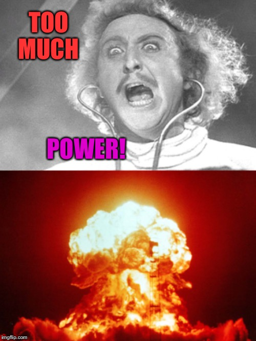 TOO MUCH POWER! | made w/ Imgflip meme maker