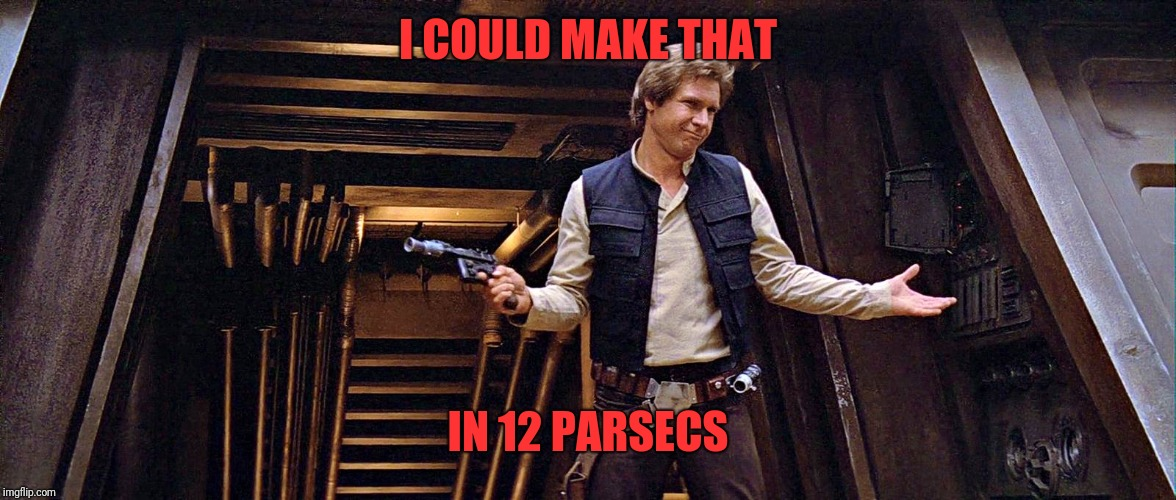 I COULD MAKE THAT IN 12 PARSECS | made w/ Imgflip meme maker