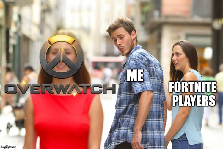 I honestly can't understand how am I supposed to ditch this awesome game that easily for such a boring, free game... | ME FORTNITE PLAYERS | image tagged in memes,distracted boyfriend,fortnite,overwatch,fan | made w/ Imgflip meme maker