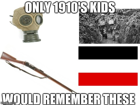 only 1910's kids | ONLY 1910'S KIDS WOULD REMEMBER THESE | image tagged in blank white template,world war 1 | made w/ Imgflip meme maker