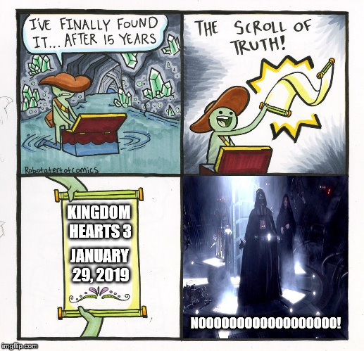 Release Date Confirmed | KINGDOM HEARTS 3 JANUARY 29, 2019 NOOOOOOOOOOOOOOOOOO! | image tagged in memes,the scroll of truth,video games,kingdom hearts,e3,disney | made w/ Imgflip meme maker
