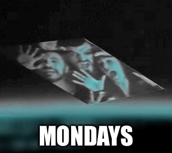 MONDAYS | made w/ Imgflip meme maker
