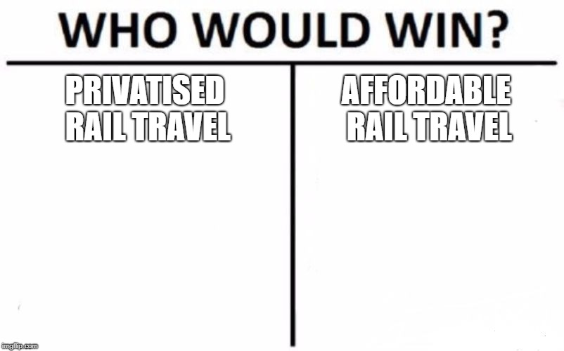 Who Would Win? Meme | PRIVATISED RAIL TRAVEL AFFORDABLE RAIL TRAVEL | image tagged in memes,who would win | made w/ Imgflip meme maker