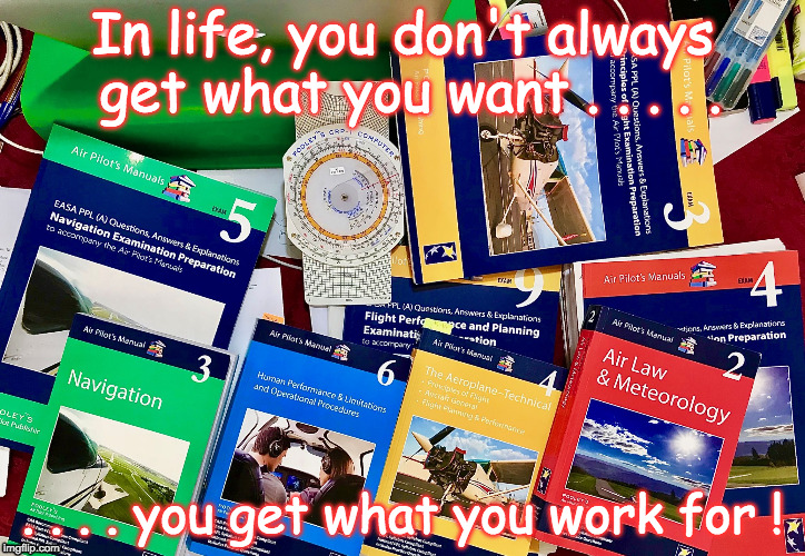 In life, you don't always get what you want . . . . . . . . . you get what you work for ! | image tagged in ppl airplane | made w/ Imgflip meme maker