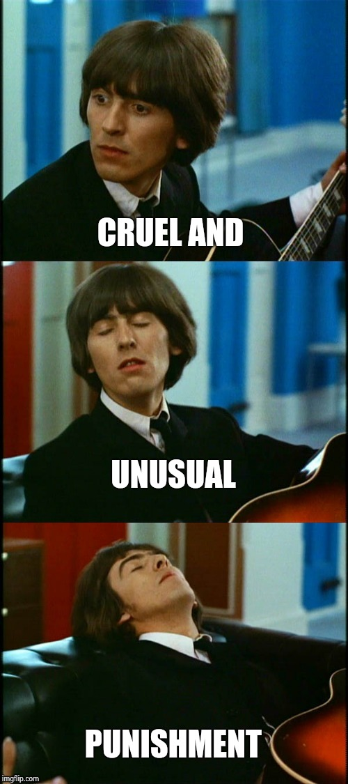 George faints | CRUEL AND PUNISHMENT UNUSUAL | image tagged in george faints | made w/ Imgflip meme maker
