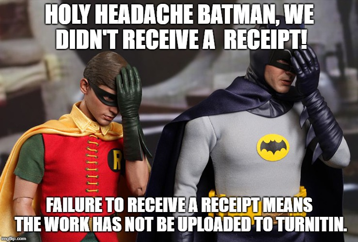 HOLY HEADACHE BATMAN, WE DIDN'T RECEIVE A  RECEIPT! FAILURE TO RECEIVE A RECEIPT MEANS THE WORK HAS NOT BE UPLOADED TO TURNITIN. | image tagged in batman and robin facepalm | made w/ Imgflip meme maker