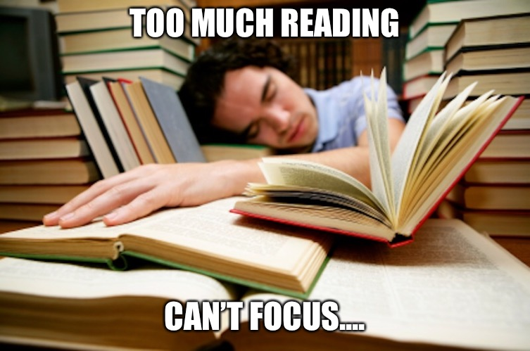 TOO MUCH READING CAN'T FOCUS.... | made w/ Imgflip meme maker