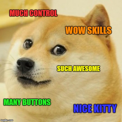 Doge Meme | MUCH CONTROL WOW SKILLS SUCH AWESOME MANY BUTTONS NICE KITTY | image tagged in memes,doge | made w/ Imgflip meme maker