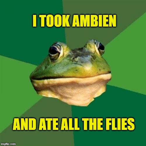 Foul Bachelor Frog (Frog Week June 4-10, a JBmemegeek & giveuahint event!) |  I TOOK AMBIEN; AND ATE ALL THE FLIES | image tagged in foul bachelor frog,frog week,flies,lord of the flies,ambien,amnesia | made w/ Imgflip meme maker