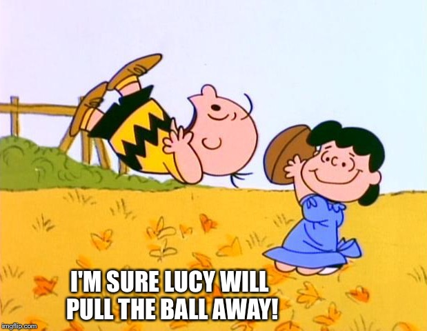 I'M SURE LUCY WILL PULL THE BALL AWAY! | made w/ Imgflip meme maker