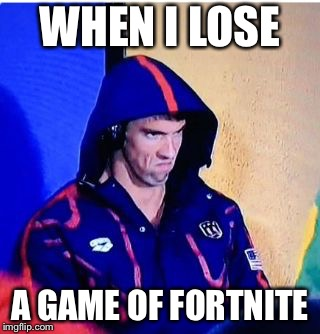 Michael Phelps Death Stare | WHEN I LOSE A GAME OF FORTNITE | image tagged in memes,michael phelps death stare | made w/ Imgflip meme maker