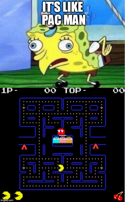 IT'S LIKE PAC MAN ^ ^ | made w/ Imgflip meme maker