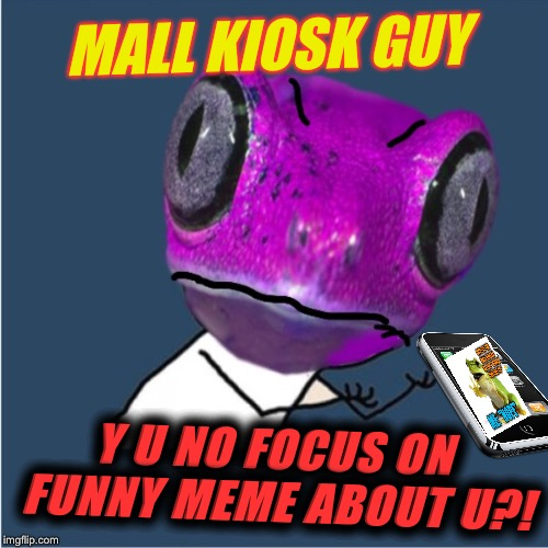 MALL KIOSK GUY Y U NO FOCUS ON FUNNY MEME ABOUT U?! | made w/ Imgflip meme maker