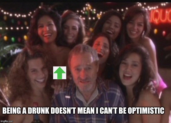 Just one jackpot away from living out my life like this | BEING A DRUNK DOESN'T MEAN I CAN'T BE OPTIMISTIC | image tagged in drunk,memes | made w/ Imgflip meme maker